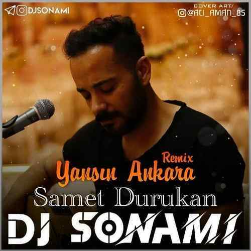 دانلود ریمیکس Samet Durukan Yansin Ankara از دی جی سونامی
